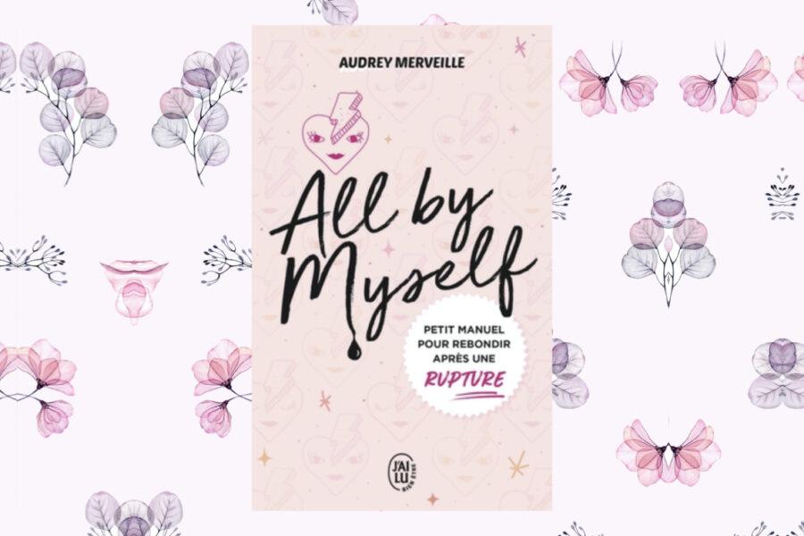 All by Myself : le manuel post-rupture que vous vous arracherez toutes !