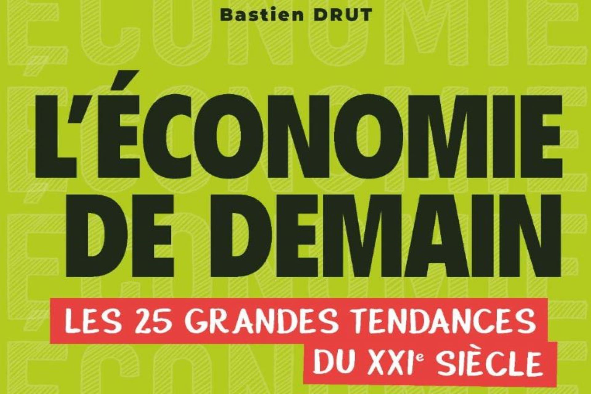 Bastien Drut partage sa vision de L'Économie de demain dans son nouveau livre