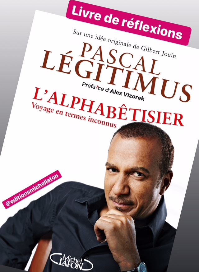 Nous allons parler de votre livre L'Alphabêtisier, Pascal Légitimus, est-ce que vous pouvez nous le présenter en quelques mots ?